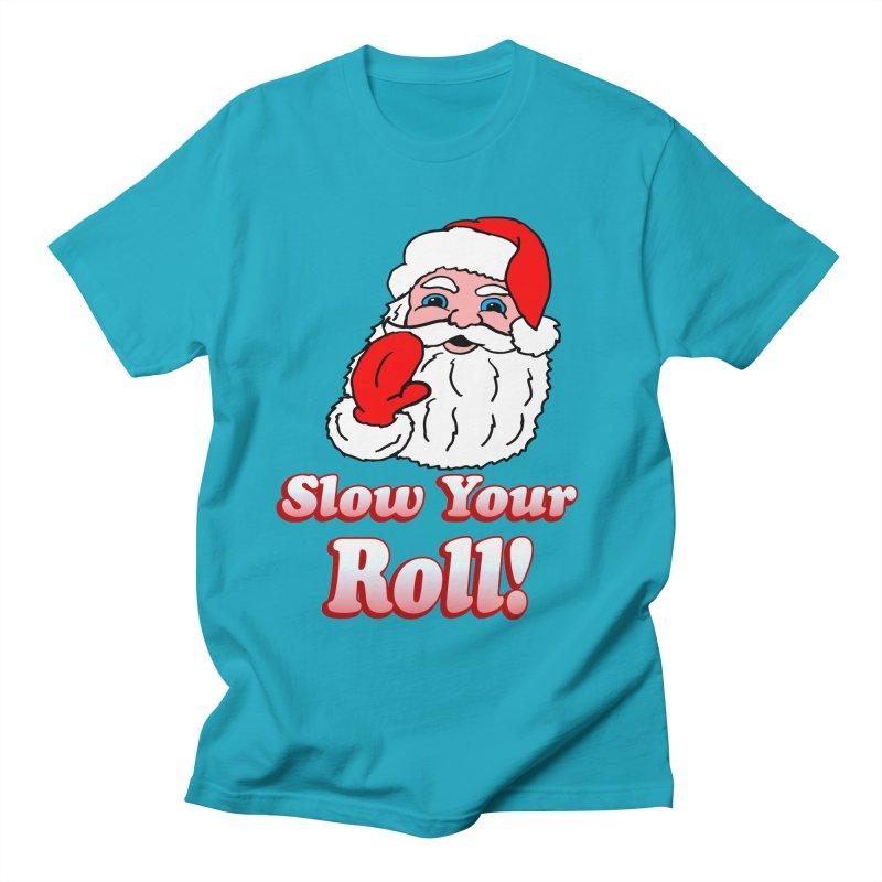 Slow Your Roll Santa Women's Unisex T-Shirt by ericallen's Artist Shop