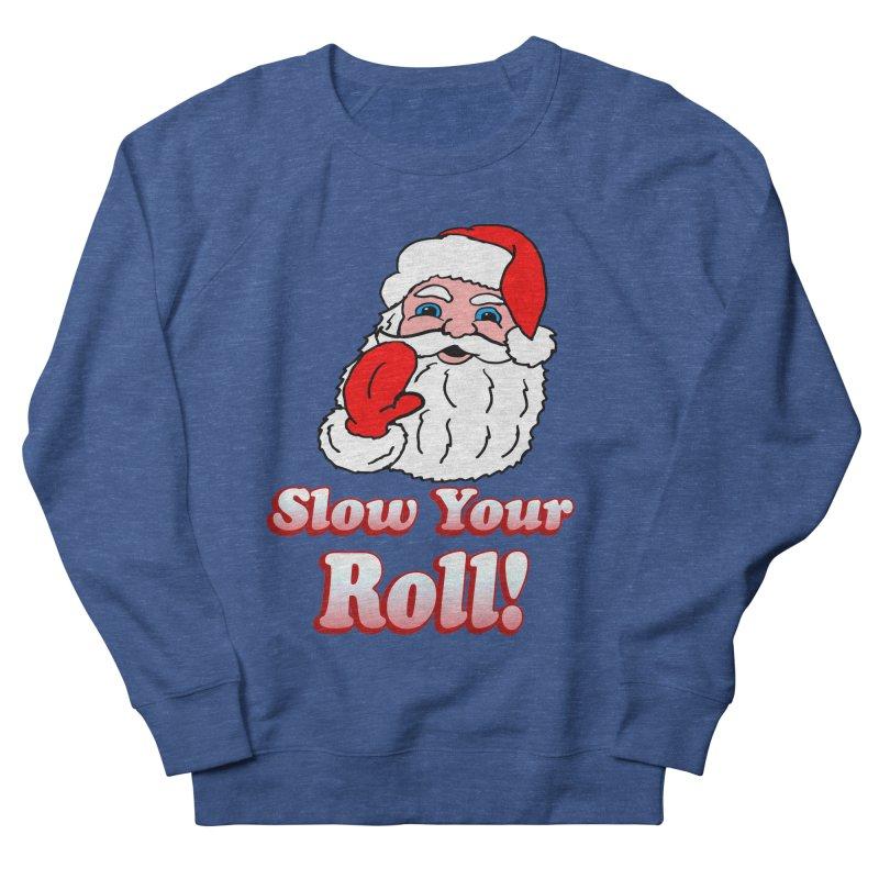 Slow Your Roll Santa Women's Sweatshirt by ericallen's Artist Shop