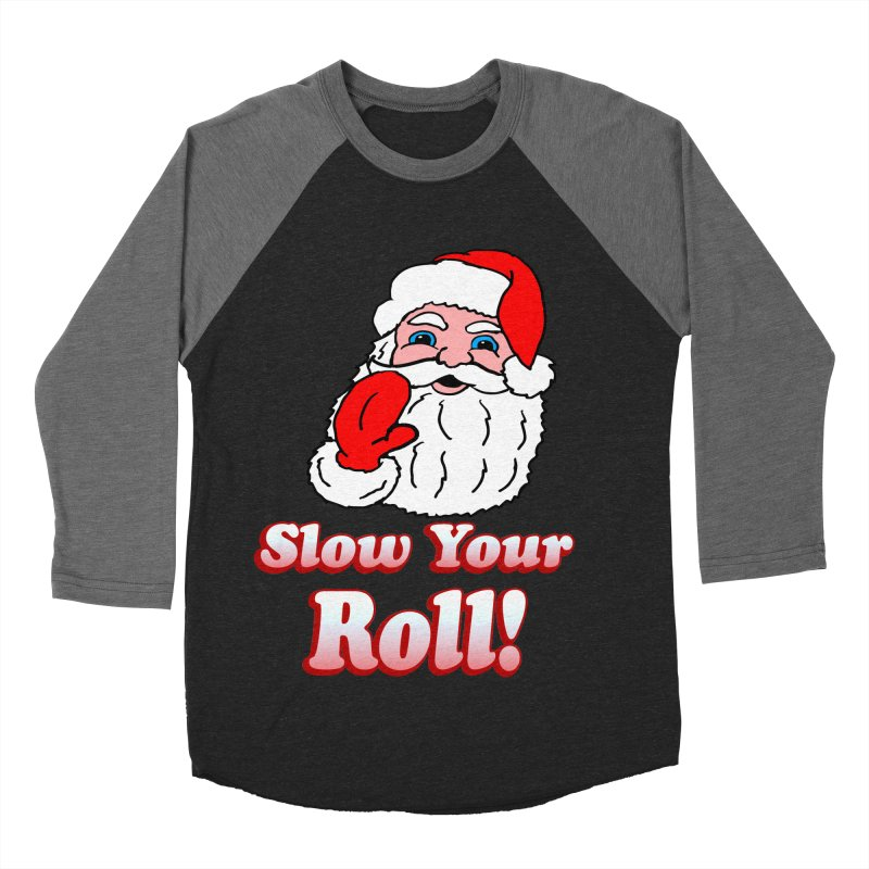 Slow Your Roll Santa Women's Baseball Triblend T-Shirt by ericallen's Artist Shop
