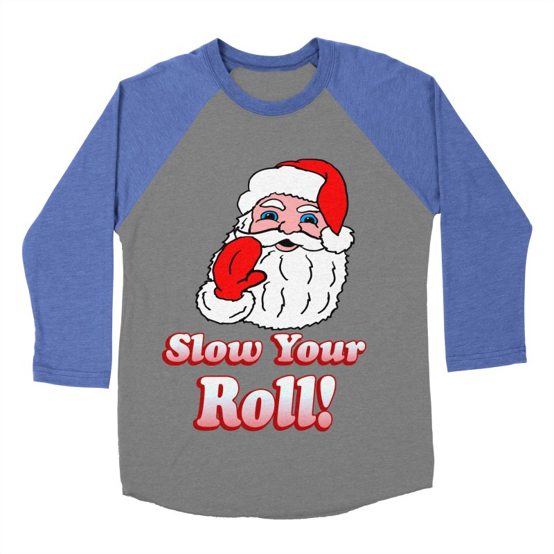 Slow Your Roll Santa Men's Baseball Triblend T-Shirt by ericallen's Artist Shop