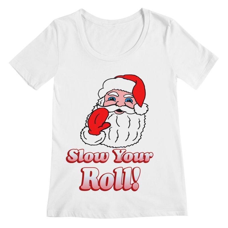 Slow Your Roll Santa Women's Scoopneck by ericallen's Artist Shop