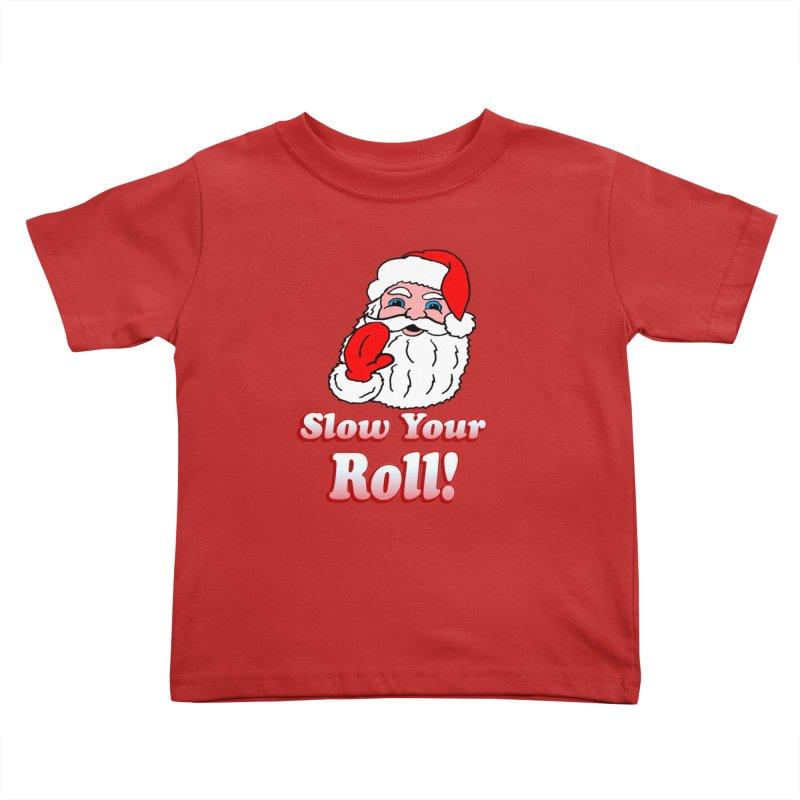 Slow Your Roll Santa Kids Toddler T-Shirt by ericallen's Artist Shop