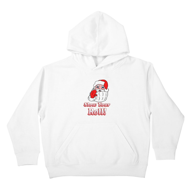 Slow Your Roll Santa Kids Pullover Hoody by ericallen's Artist Shop