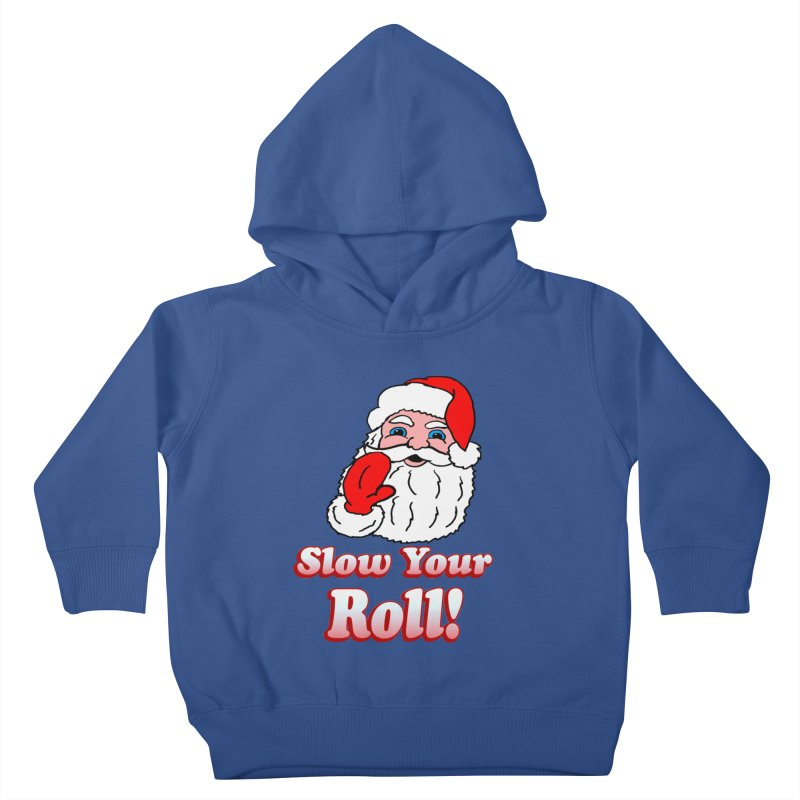 Slow Your Roll Santa Kids Toddler Pullover Hoody by ericallen's Artist Shop