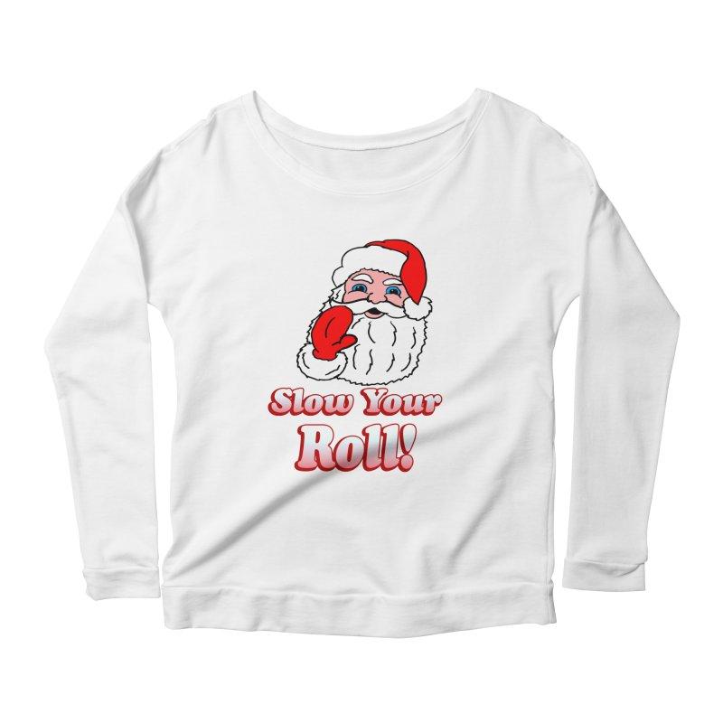 Slow Your Roll Santa Women's Longsleeve Scoopneck  by ericallen's Artist Shop