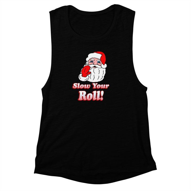 Slow Your Roll Santa Women's Muscle Tank by ericallen's Artist Shop