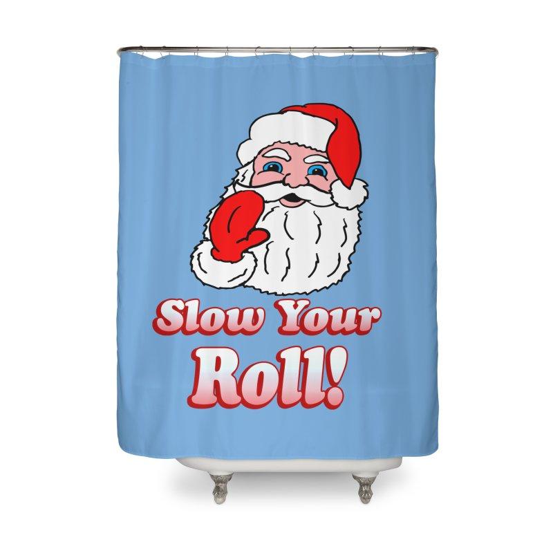 Slow Your Roll Santa Home Shower Curtain by ericallen's Artist Shop