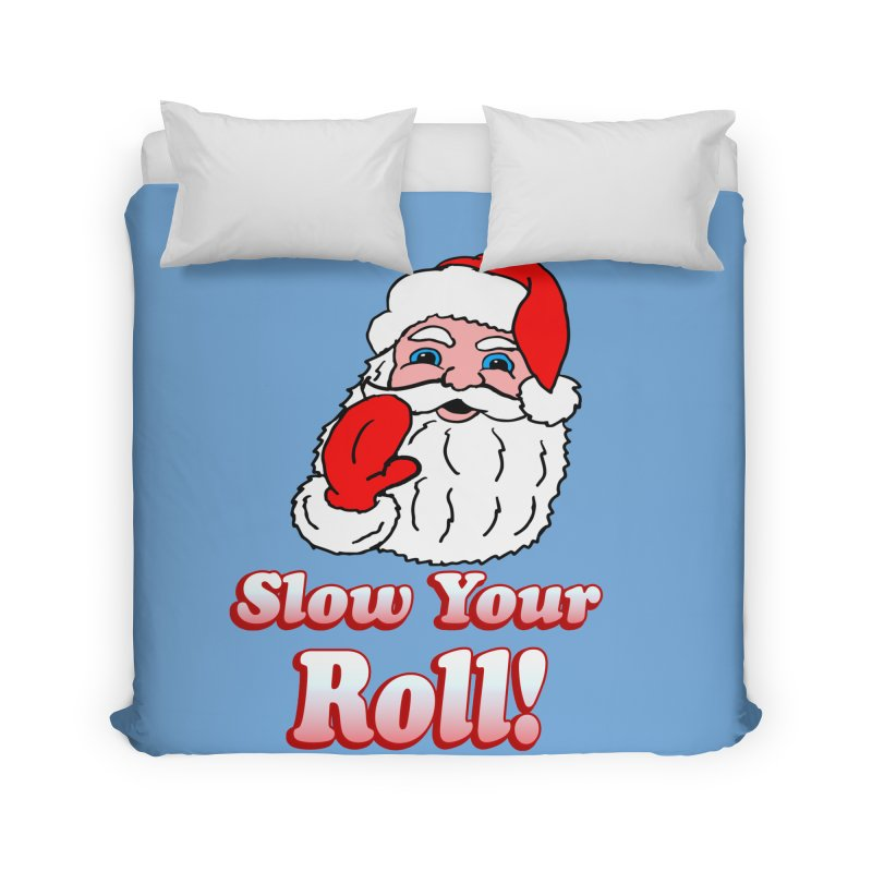 Slow Your Roll Santa Home Duvet by ericallen's Artist Shop