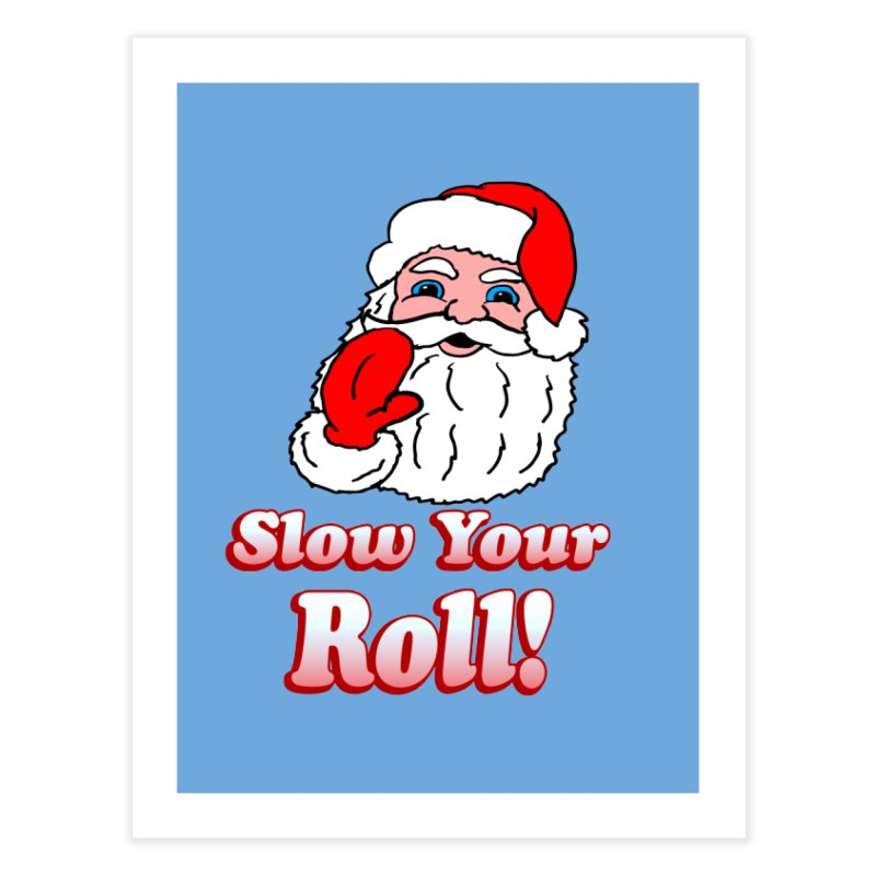 Slow Your Roll Santa Home Fine Art Print by ericallen's Artist Shop