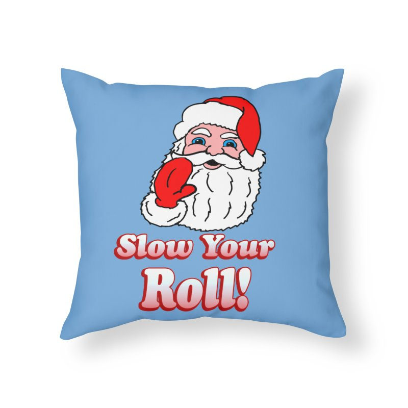 Slow Your Roll Santa Home Throw Pillow by ericallen's Artist Shop