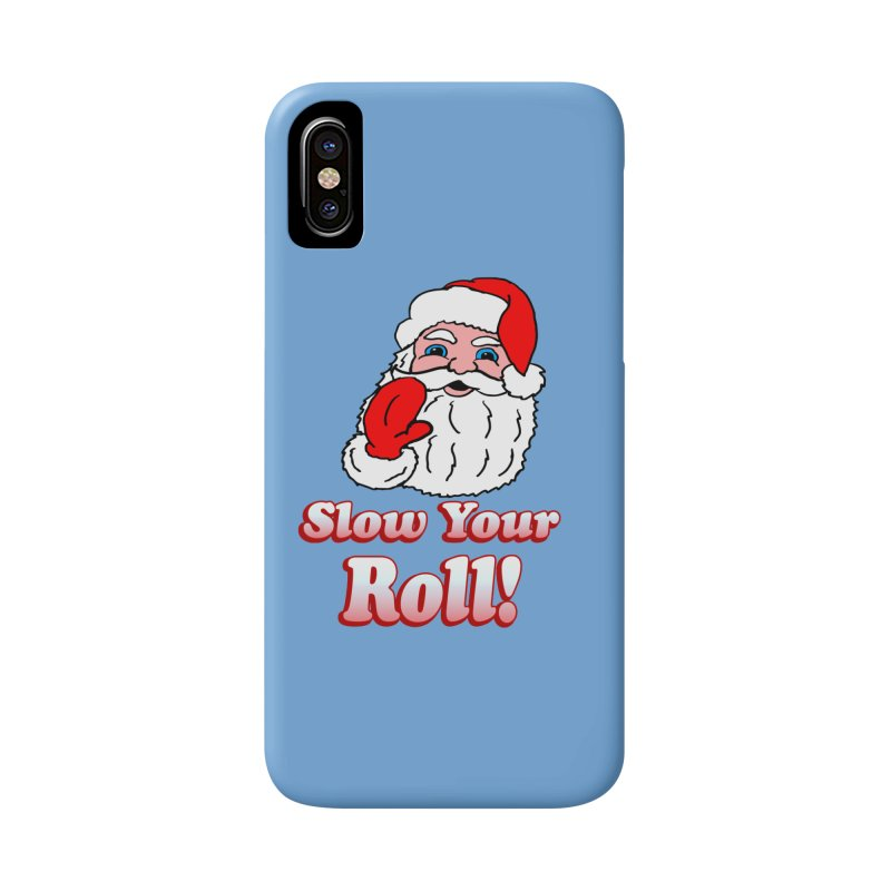 Slow Your Roll Santa Accessories Phone Case by ericallen's Artist Shop