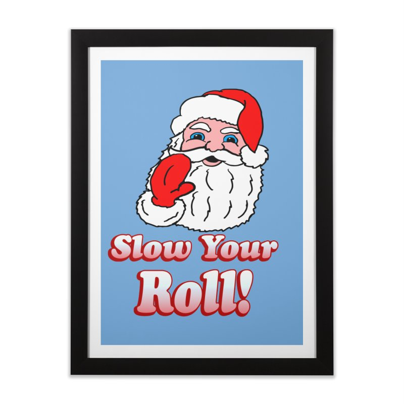 Slow Your Roll Santa Home Framed Fine Art Print by ericallen's Artist Shop