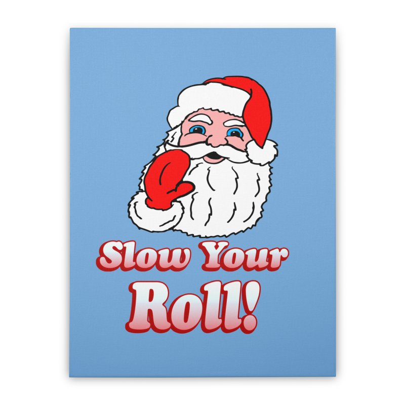 Slow Your Roll Santa Home Stretched Canvas by ericallen's Artist Shop