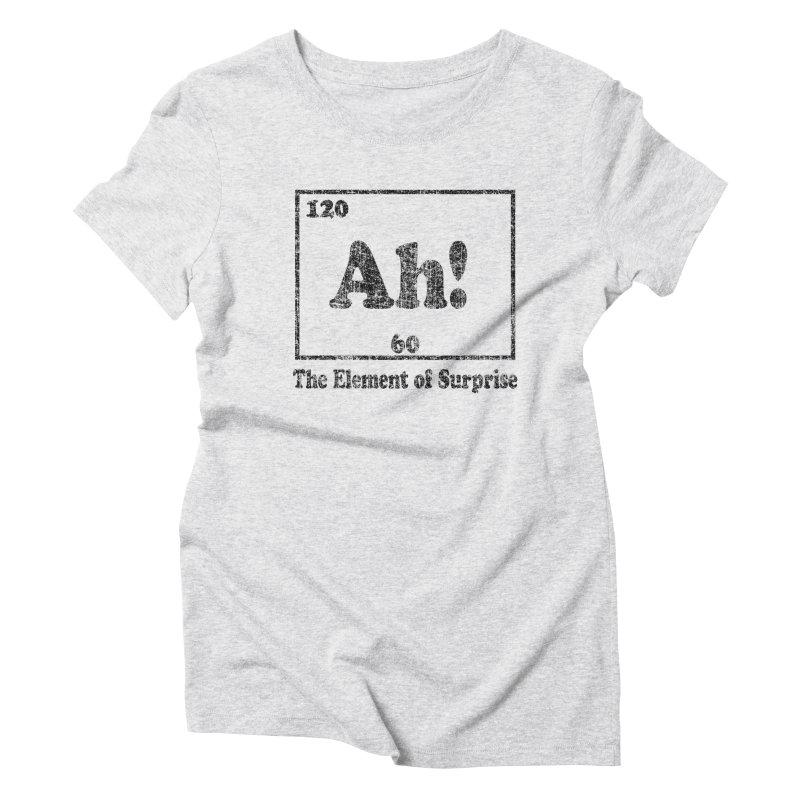 Vintage Ah! The Element of Surprise Women's Triblend T-Shirt by ericallen's Artist Shop