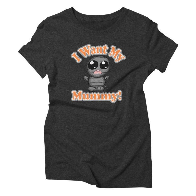 I want my Mummy Women's Triblend T-Shirt by ericallen's Artist Shop
