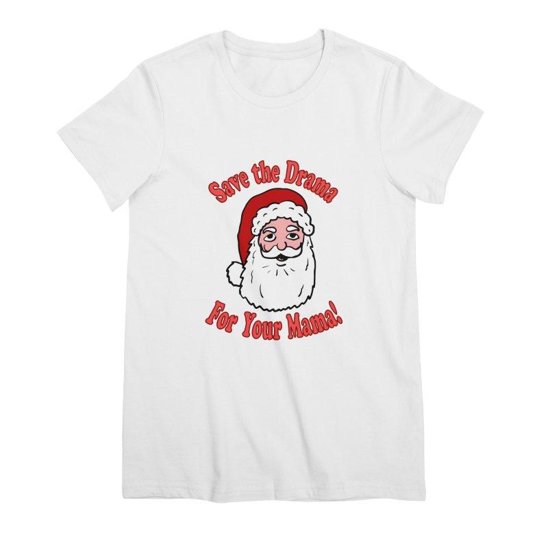 Save the Drama Santa Women's Premium T-Shirt by ericallen's Artist Shop