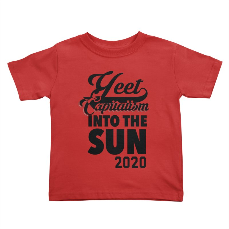 Yeet Capitalism Into The Sun on red Kids Toddler T-Shirt by eric cash