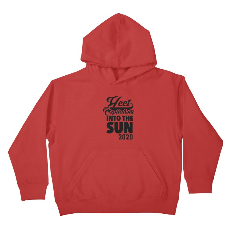 Yeet Capitalism Into The Sun on red Kids Pullover Hoody by eric cash