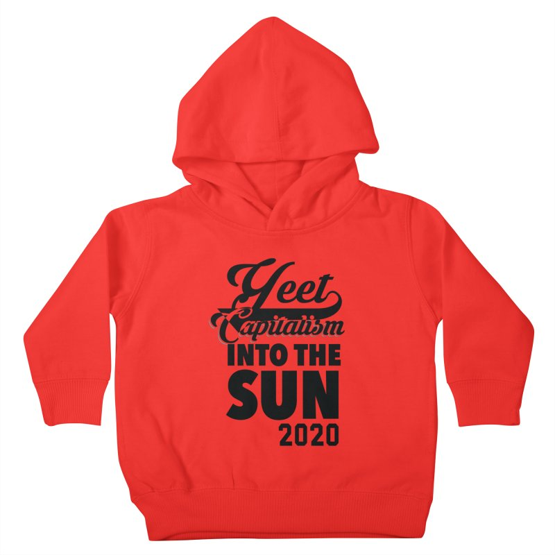 Yeet Capitalism Into The Sun on red Kids Toddler Pullover Hoody by eric cash