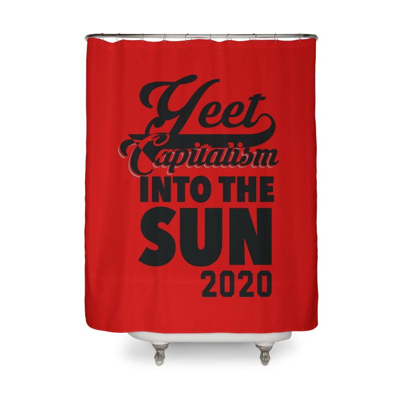 Yeet Capitalism Into The Sun on red Home Shower Curtain by eric cash