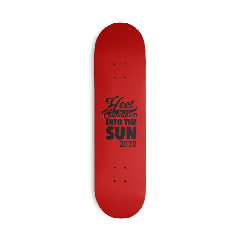 Yeet Capitalism Into The Sun on red Accessories Skateboard by eric cash
