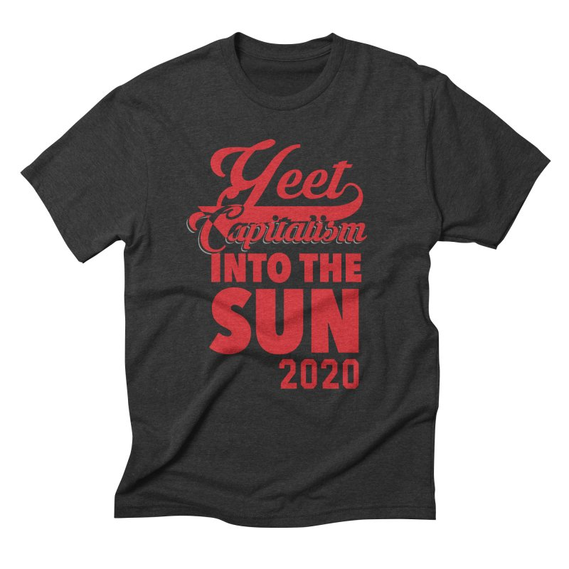 Yeet Capitalism Into The Sun on black Men's Triblend T-Shirt by eric cash
