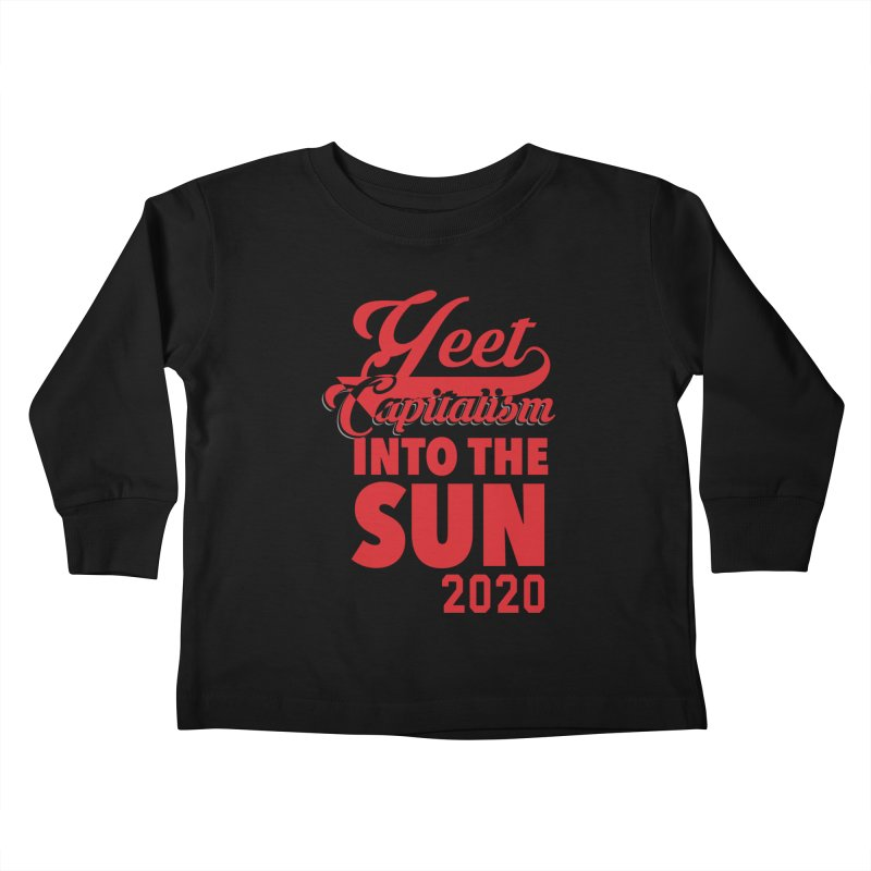 Yeet Capitalism Into The Sun on black Kids Toddler Longsleeve T-Shirt by eric cash