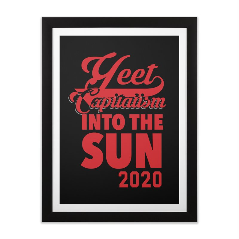 Yeet Capitalism Into The Sun on black Home Framed Fine Art Print by eric cash