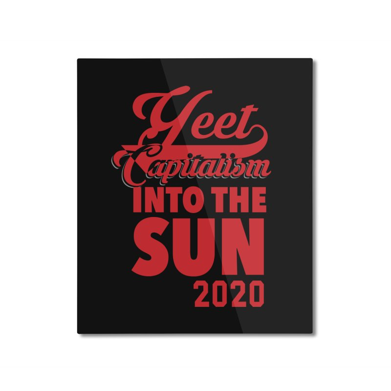 Yeet Capitalism Into The Sun on black Home Mounted Aluminum Print by eric cash