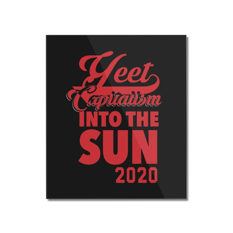 Yeet Capitalism Into The Sun on black Home Mounted Acrylic Print by eric cash