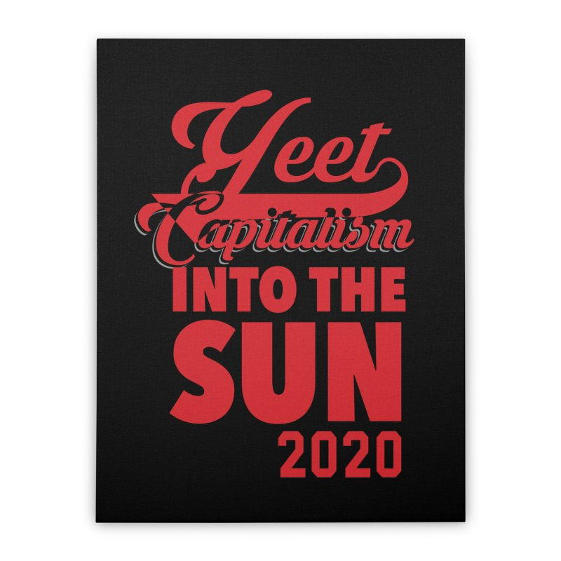 Yeet Capitalism Into The Sun on black Home Stretched Canvas by eric cash
