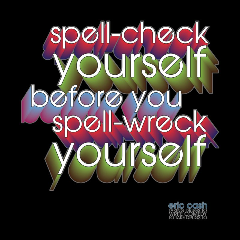 Spell-Check Yourself Women's T-Shirt by eric cash