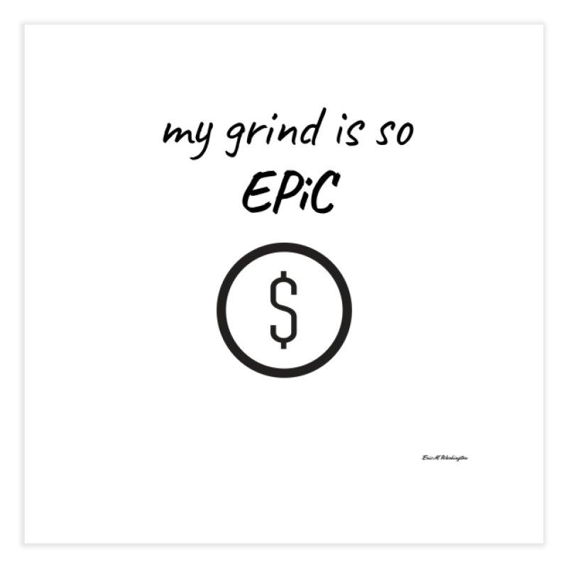 Grind Time Home Fine Art Print by Eric Washington's Merch Shop