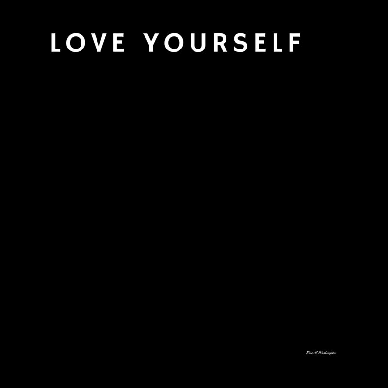 LOVE YOURSELF #1 by Eric Washington's Merch Shop