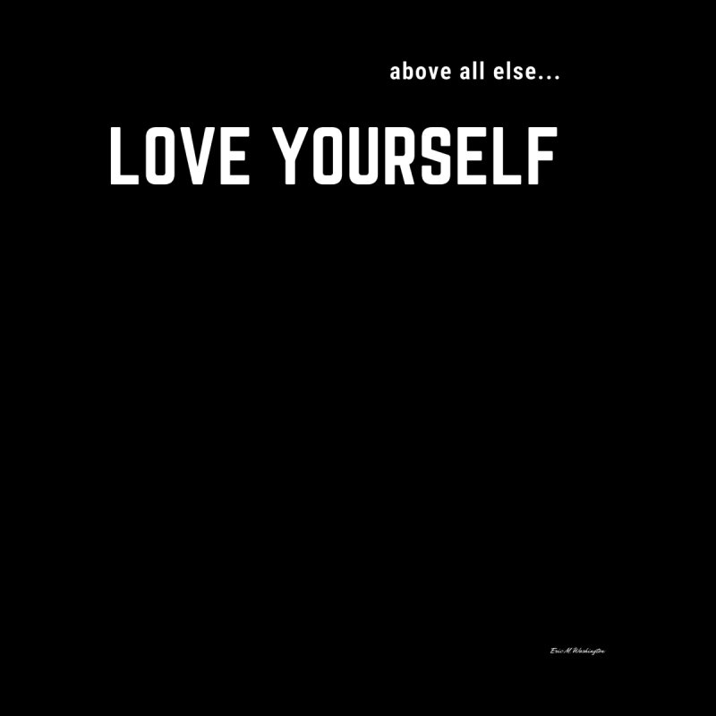 LOVE YOURSELF #2 by Eric Washington's Merch Shop
