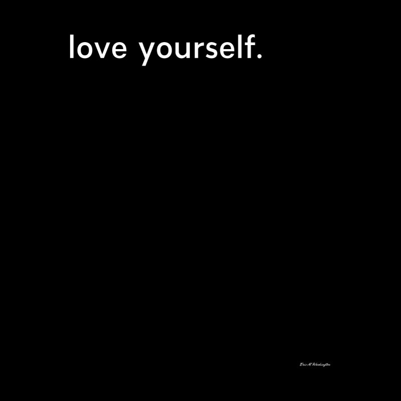 LOVE YOURSELF #4 by Eric Washington's Merch Shop