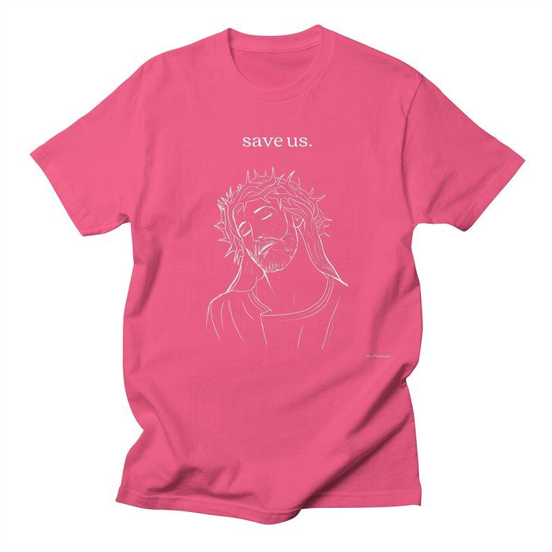 save us. Women's Regular Unisex T-Shirt by Eric Washington's Merch Shop