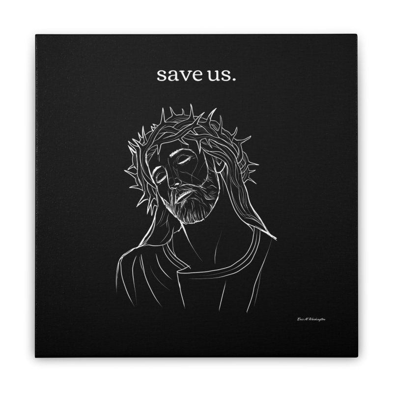 save us. Home Stretched Canvas by Eric Washington's Merch Shop