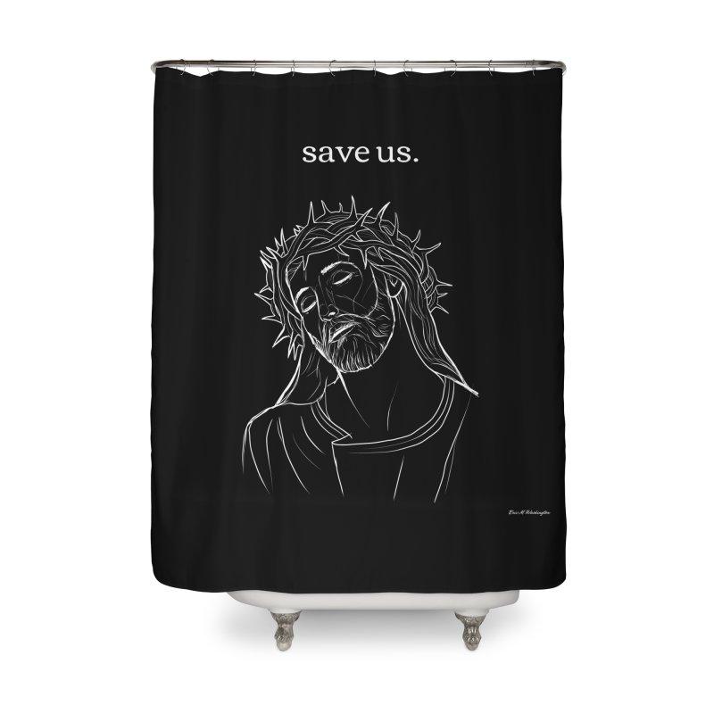save us. Home Shower Curtain by Eric Washington's Merch Shop
