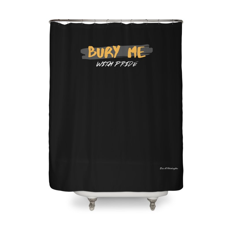 with pride Home Shower Curtain by Eric Washington's Merch Shop