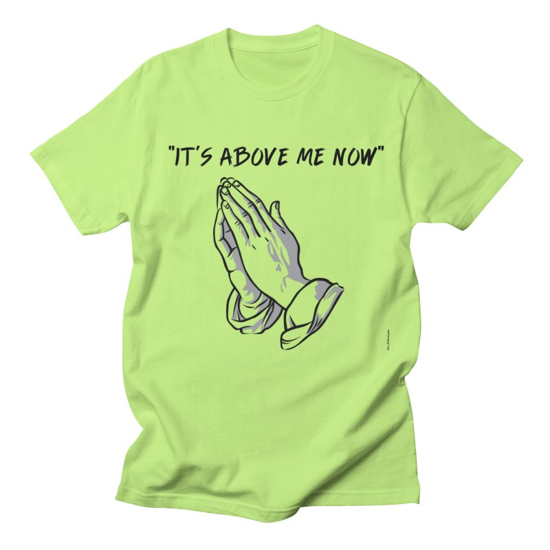 "'it's above me now"" Women's Regular Unisex T-Shirt by Eric Washington's Merch Shop"