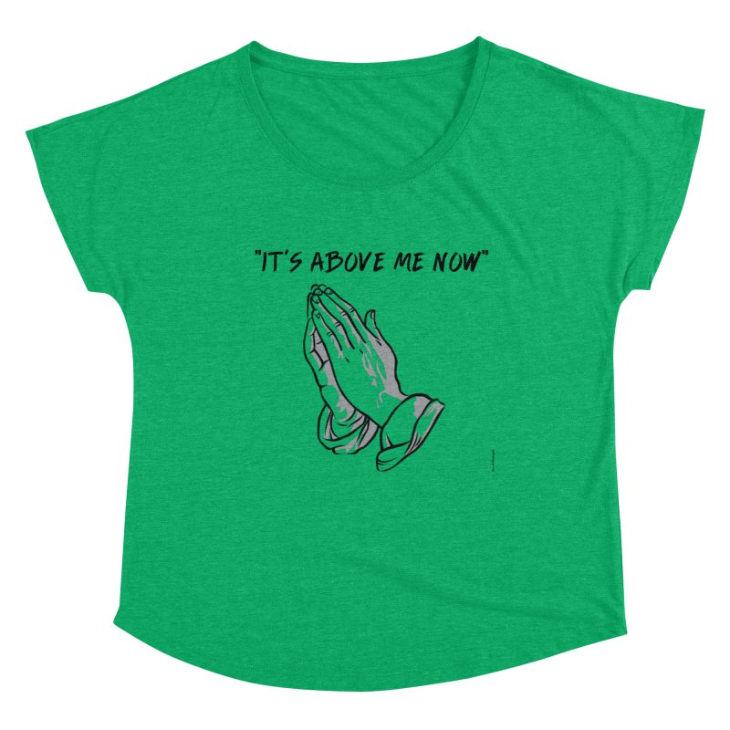 "'it's above me now"" Women's Dolman Scoop Neck by Eric Washington's Merch Shop"