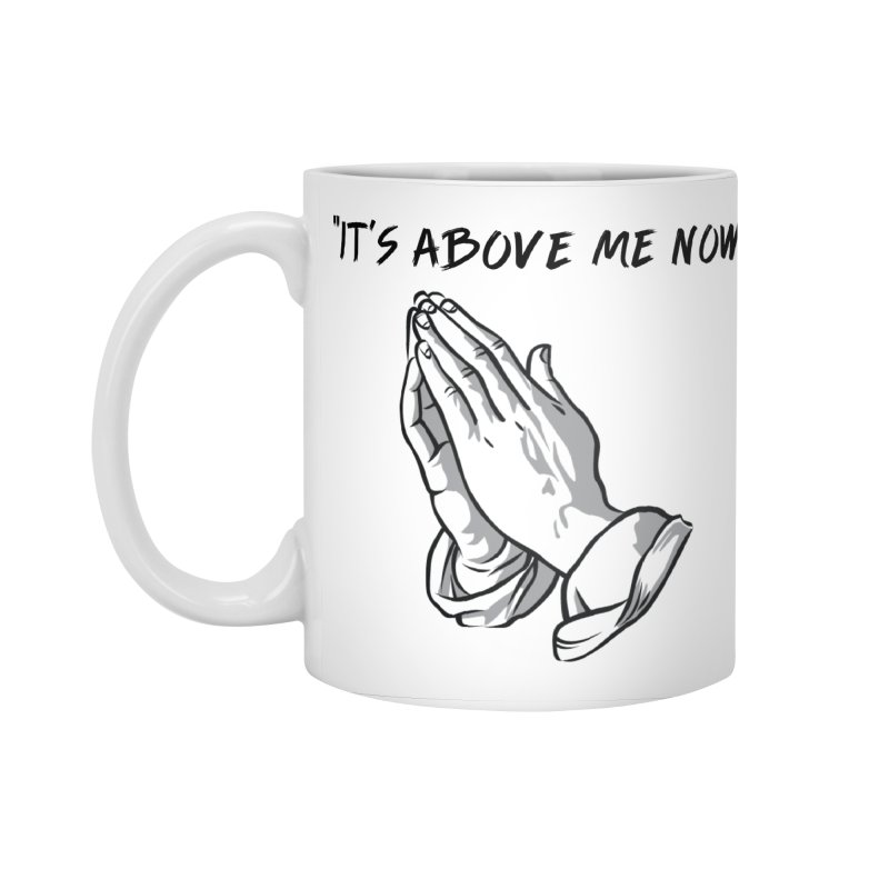 "'it's above me now"" Accessories Standard Mug by Eric Washington's Merch Shop"