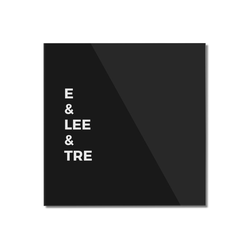 Eric Washington x The Elite Podcast - The Cast #1 Home Mounted Acrylic Print by Eric Washington's Merch Shop