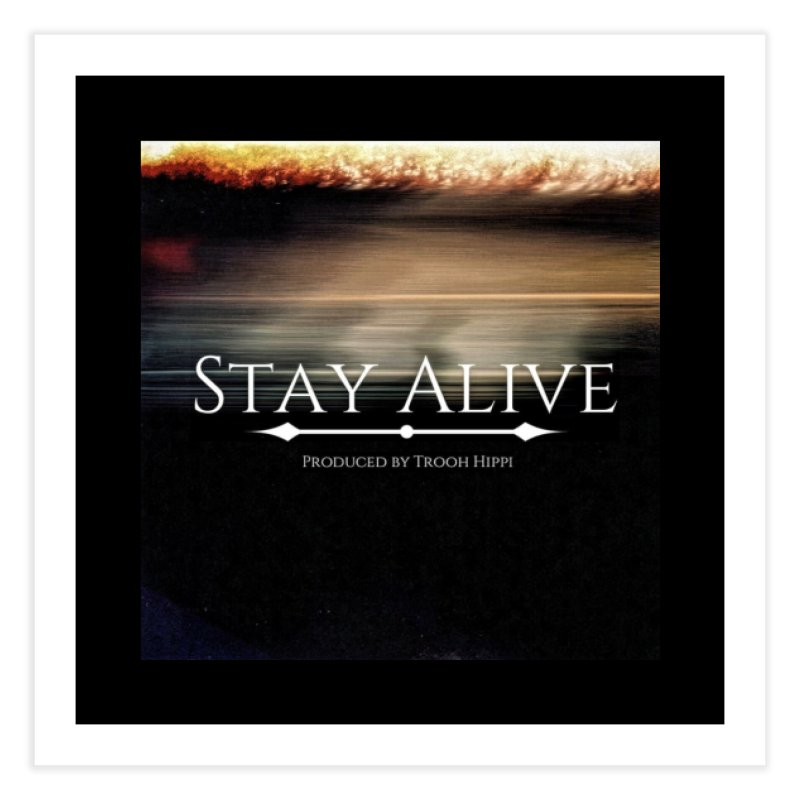 Stay Alive Home Fine Art Print by Eric Washington's Merch Shop