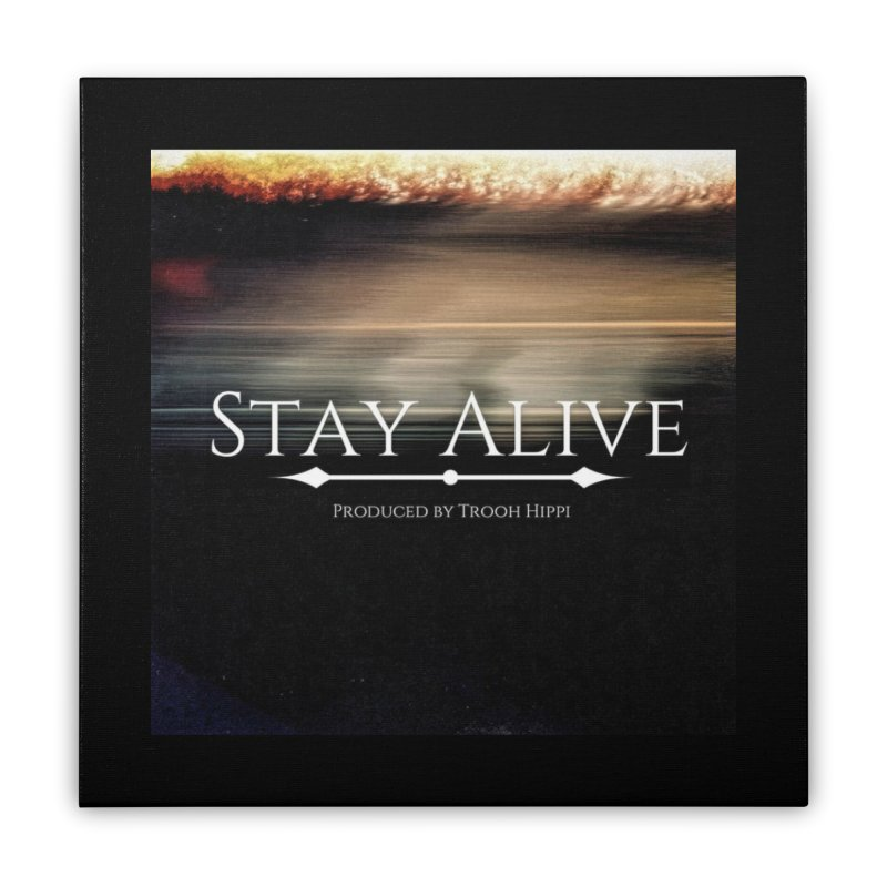 Stay Alive Home Stretched Canvas by Eric Washington's Merch Shop