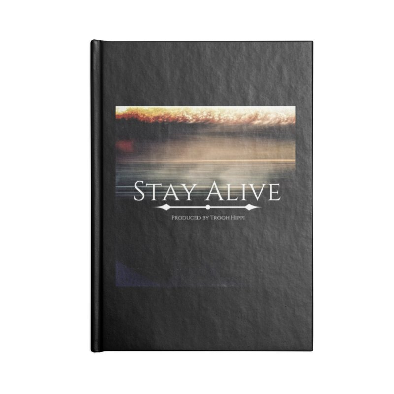 Stay Alive Accessories Blank Journal Notebook by Eric Washington's Merch Shop