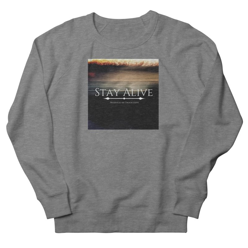 Stay Alive Women's French Terry Sweatshirt by Eric Washington's Merch Shop