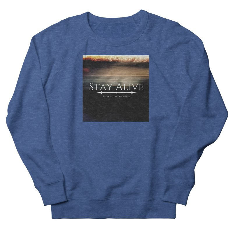 Stay Alive Men's French Terry Sweatshirt by Eric Washington's Merch Shop