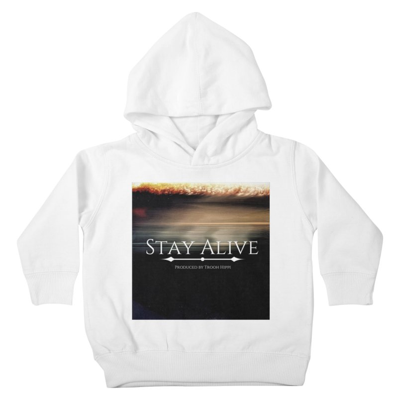 Stay Alive Kids Toddler Pullover Hoody by Eric Washington's Merch Shop